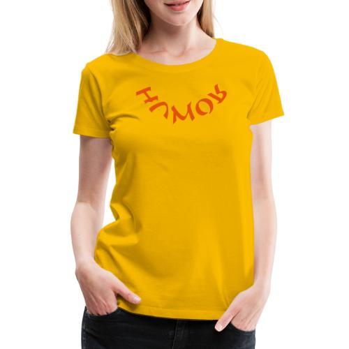 HUMOR - Frauen Premium T-Shirt