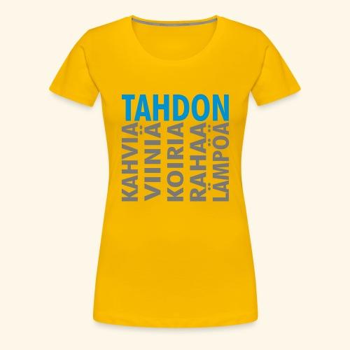 Tahdon - Naisten premium t-paita