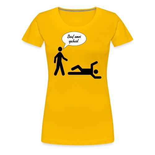 Sauf amoi gscheid - Frauen Premium T-Shirt