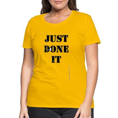 Just Done It - Women's Premium T-Shirt