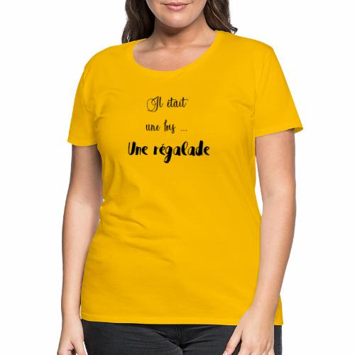 Il était une fois une régalade - T-shirt Premium Femme