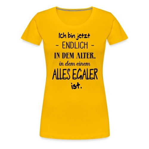 Geburtstag Geschenk Alter Egaler Spruch Lustig - Frauen Premium T-Shirt