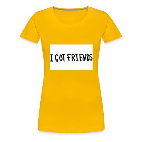 I Got Freinds - Dame premium T-shirt
