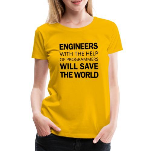 Engineers will save the world! - Women's Premium T-Shirt