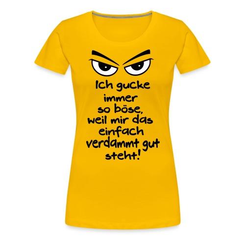 Böse Gucken steht mir gut Grimmig Aussehen Spruch - Frauen Premium T-Shirt