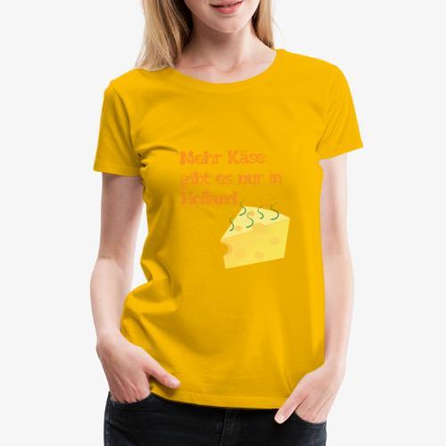 Mehr Käse gibt es nur in Holland - Frauen Premium T-Shirt