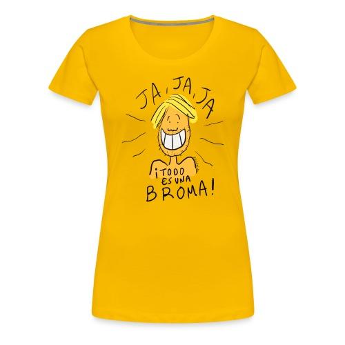 ¡Todo es una broma! - Camiseta premium mujer