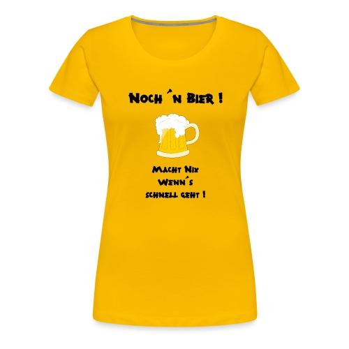 Noch ´n Bier ! - Macht nix wenn´s schnell geht ! - Frauen Premium T-Shirt