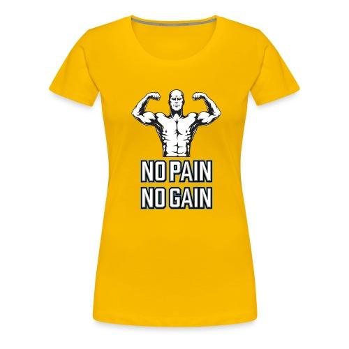 No Pain No Gain - Frauen Premium T-Shirt