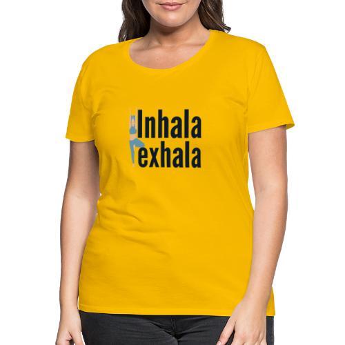 Inhala y exhala - Camiseta premium mujer