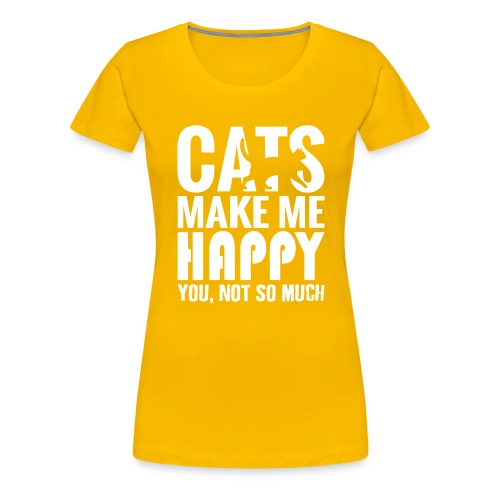 Cats Make Me Happy, You Not So Much - Women's Premium T-Shirt