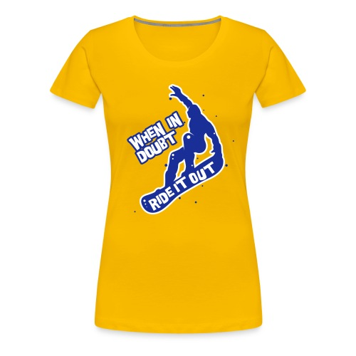 When in doubt ride it out - Snowboarder - Frauen Premium T-Shirt