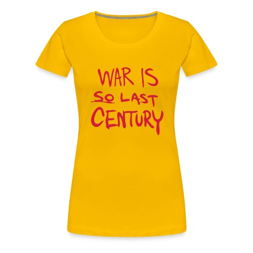 War is SO last Century - Women's Premium T-Shirt