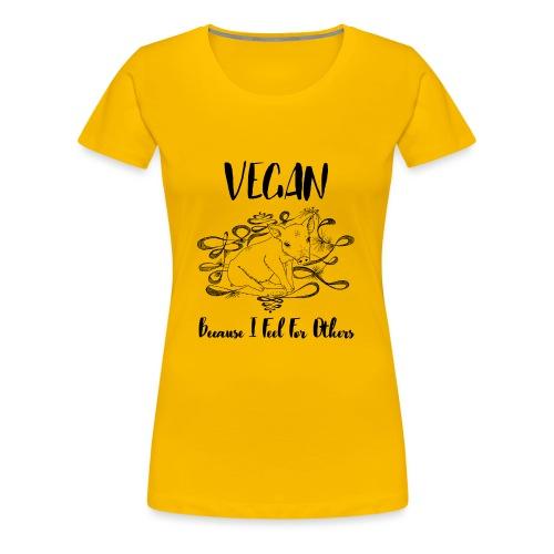 Vegan because i feel for others - Women's Premium T-Shirt