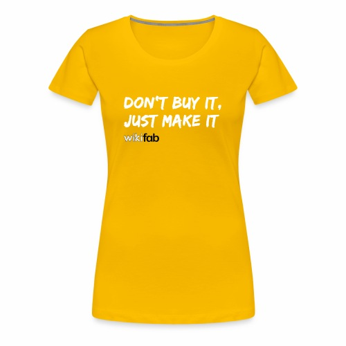 Don't make it, just make it! - T-shirt Premium Femme
