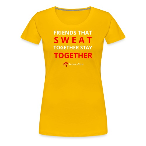 Friends that SWEAT together stay TOGETHER - Frauen Premium T-Shirt