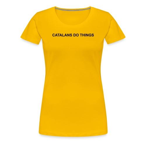 Catalans do things - Camiseta premium mujer