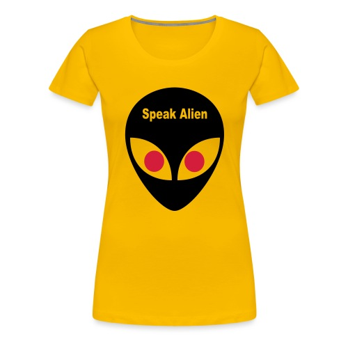 speak alien - Frauen Premium T-Shirt