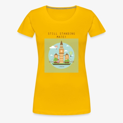 London Still standing mate! - Women's Premium T-Shirt