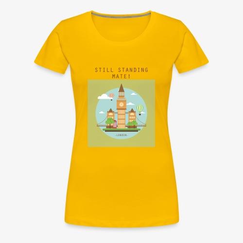 London Still standing mate! - Women's Premium T-Shirt