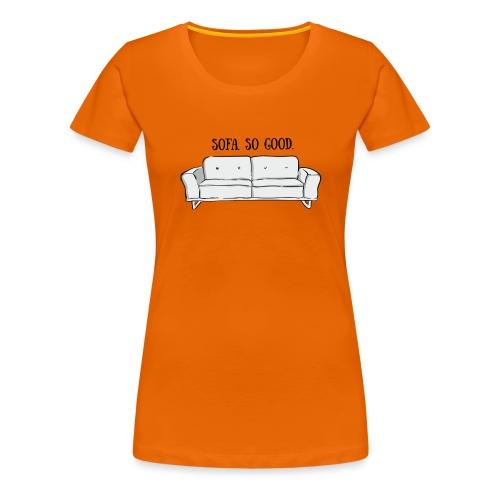 sofa so good grey – lustige Geschenkidee - Frauen Premium T-Shirt