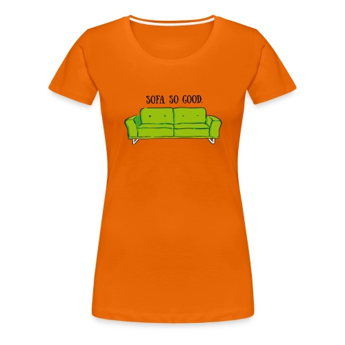 sofa so good green – lustige Geschenkidee - Frauen Premium T-Shirt