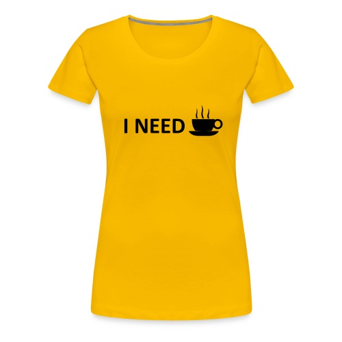 I need coffee - Women's Premium T-Shirt