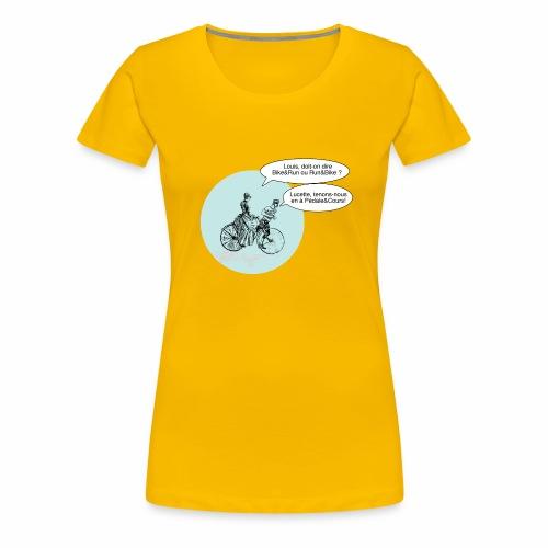 Run and Bike ou Bike and Run non Pédale et cours - T-shirt Premium Femme