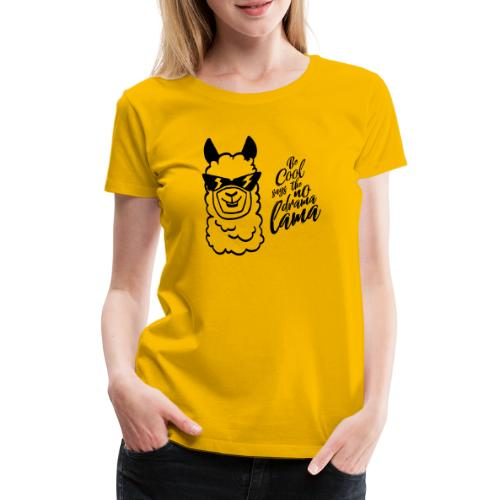 be cool says to the no drama lama - Frauen Premium T-Shirt