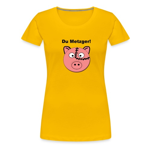 Du Metzger! - Frauen Premium T-Shirt