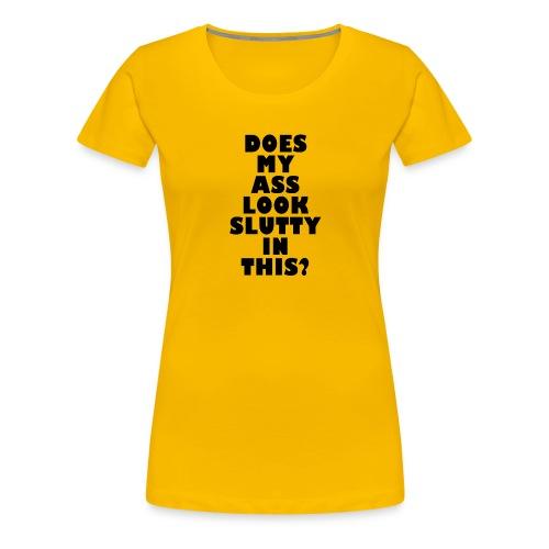 Does my ass look slutty? - Women's Premium T-Shirt
