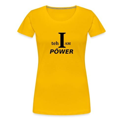 I am teh Power - Women's Premium T-Shirt