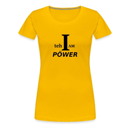 I am teh Power - Women's Premium T-Shirt