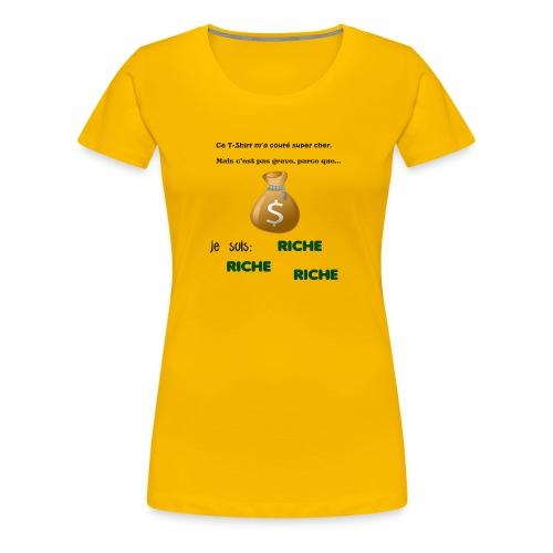 Je suis riche. - T-shirt Premium Femme