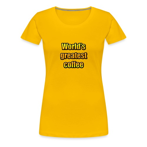 World's greatest coffee (Black Edition) - T-shirt Premium Femme