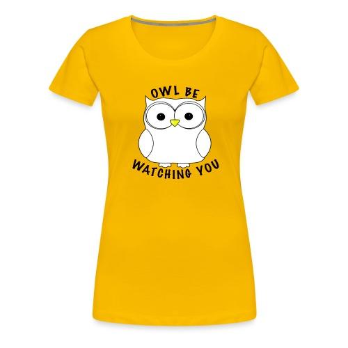 OWL BE WATCHING YOU - Women's Premium T-Shirt