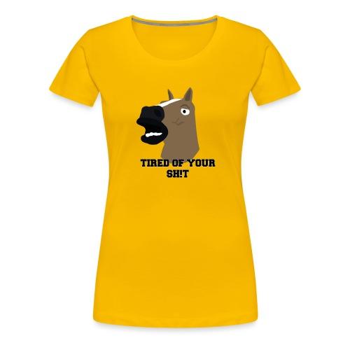 TIRED OF YOUR SH!T - Women's Premium T-Shirt