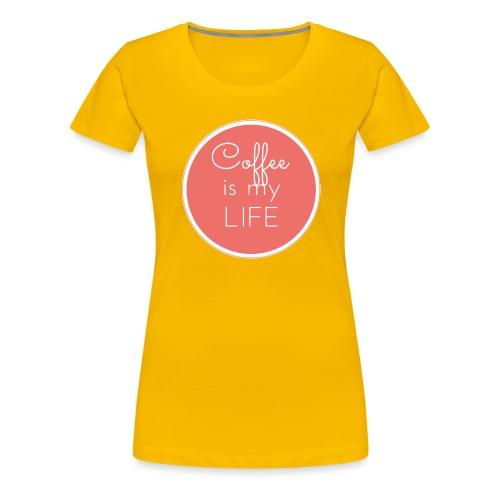 Coffee is my life - Camiseta premium mujer