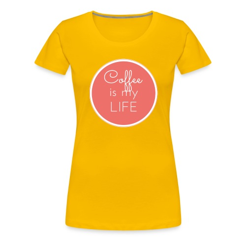 Coffee is my life - Camiseta premium mujer