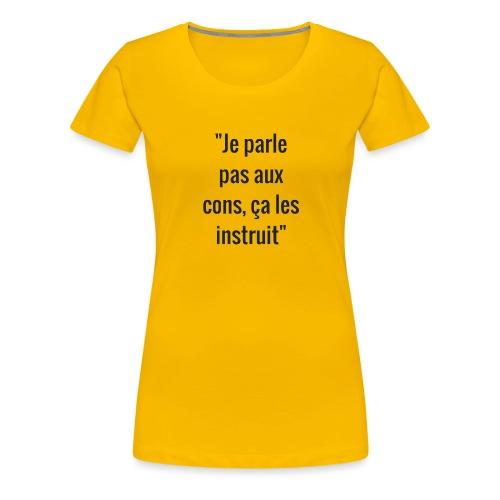 Je parle pas aux cons ça les instruit  - T-shirt Premium Femme