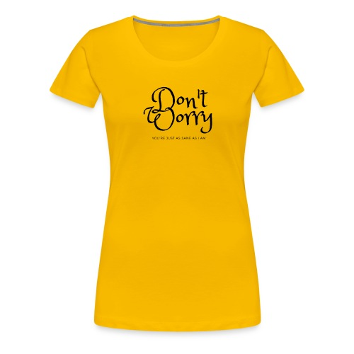 Don't worry, you're just as sane as I am - Maglietta Premium da donna