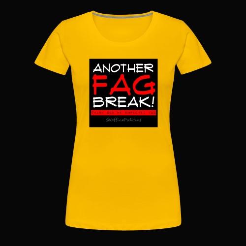 Another Fag Break - Women's Premium T-Shirt