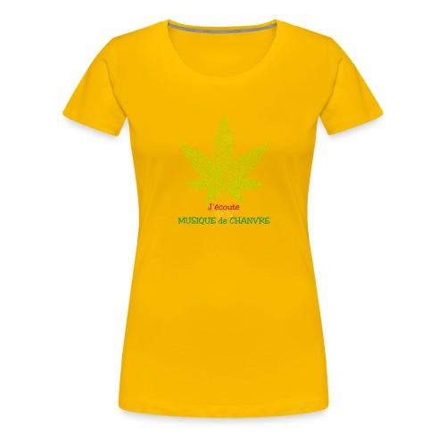 J'ÉCOUTE DE LA MUSIQUE DE CHANVRE - Jeux de Mots - T-shirt Premium Femme