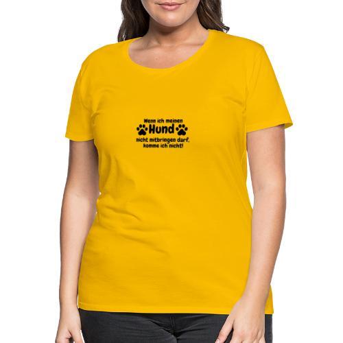 Wenn ich meinen Hund nicht mitbringen darf...Shirt - Frauen Premium T-Shirt