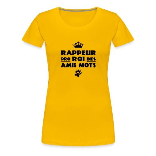 RAPPEUR PRO, ROI DES AMIS MOTS ! - T-shirt Premium Femme