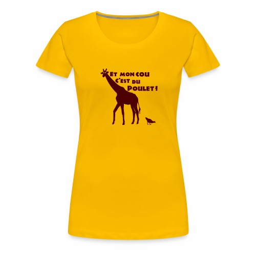 ET MON COU C'EST DU POULET ? (girafe) - T-shirt Premium Femme