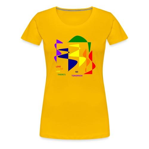 Love me like there's no tomorrow - Frauen Premium T-Shirt