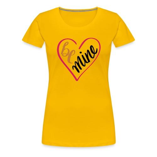 be mine - Camiseta premium mujer