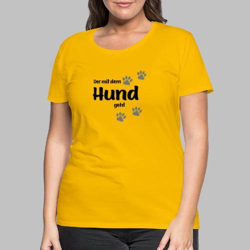 Der mit dem Hund geht - Black Edition - Frauen Premium T-Shirt
