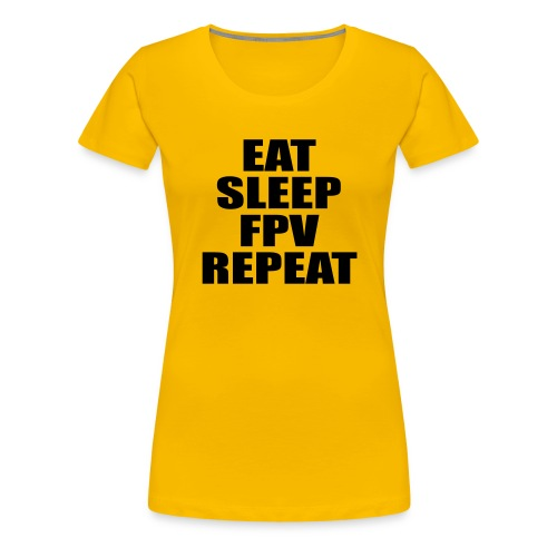 eat sleep fpv repeat - Frauen Premium T-Shirt